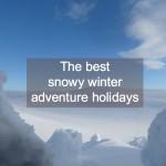 the best snowy winter adventure holidays