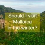 Should I visit Mallorca in the winter?