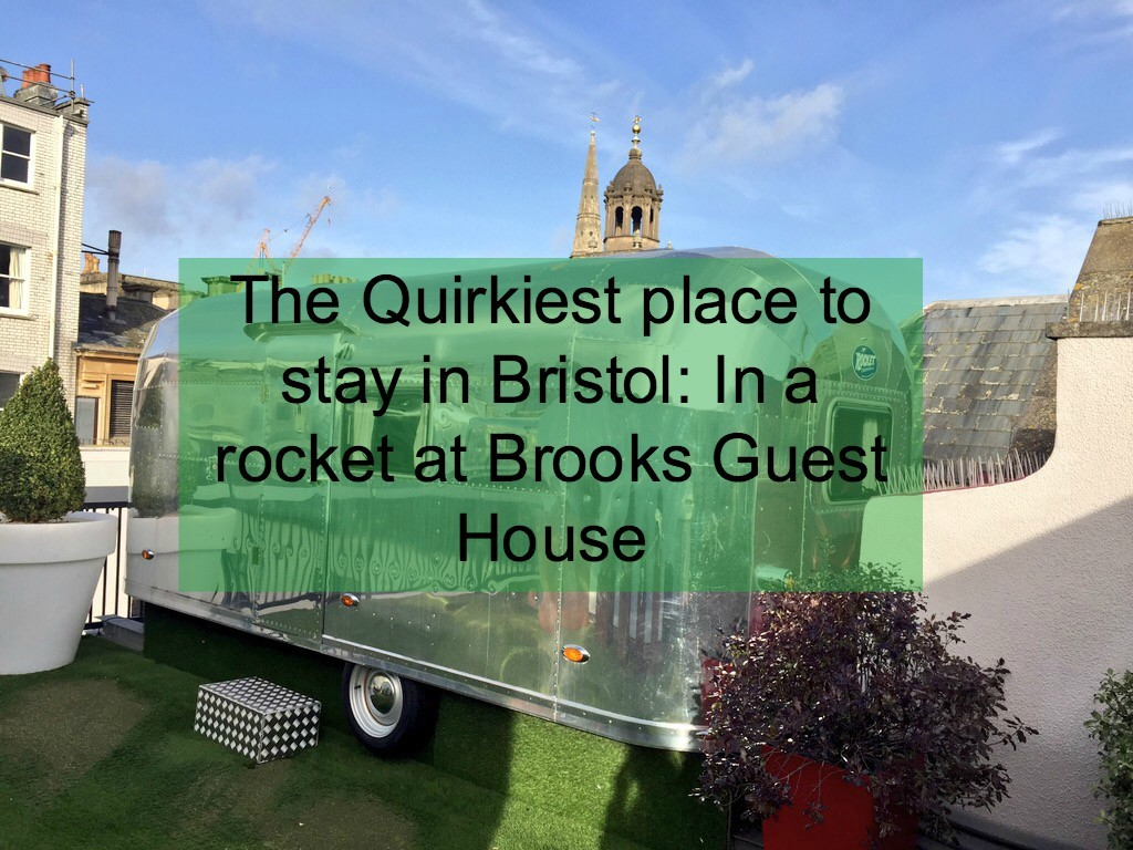 Quirkiest place to stay in Bristol
