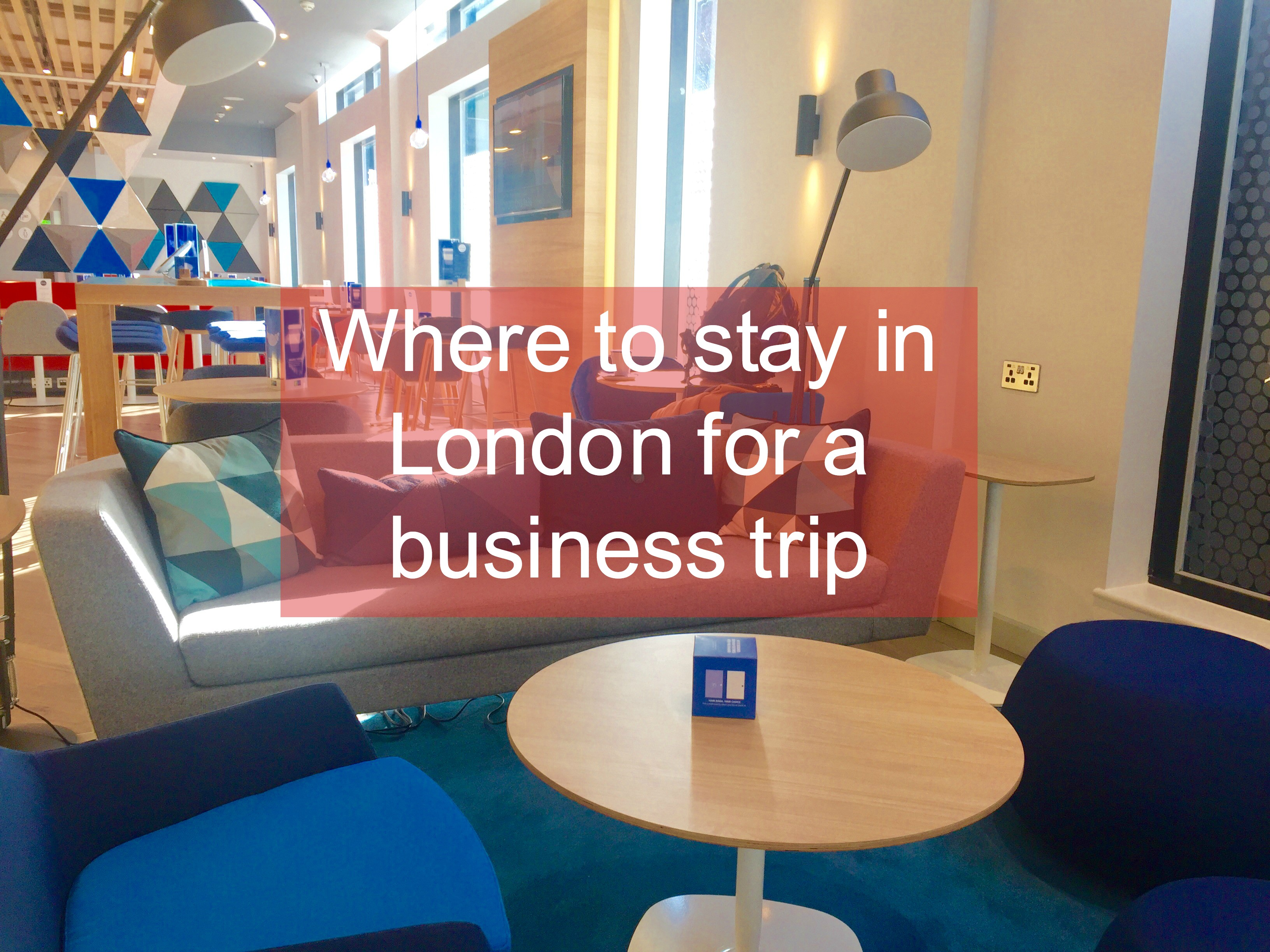 Where to stay in London for business travel