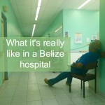 What it's really like in a Belize Hospital