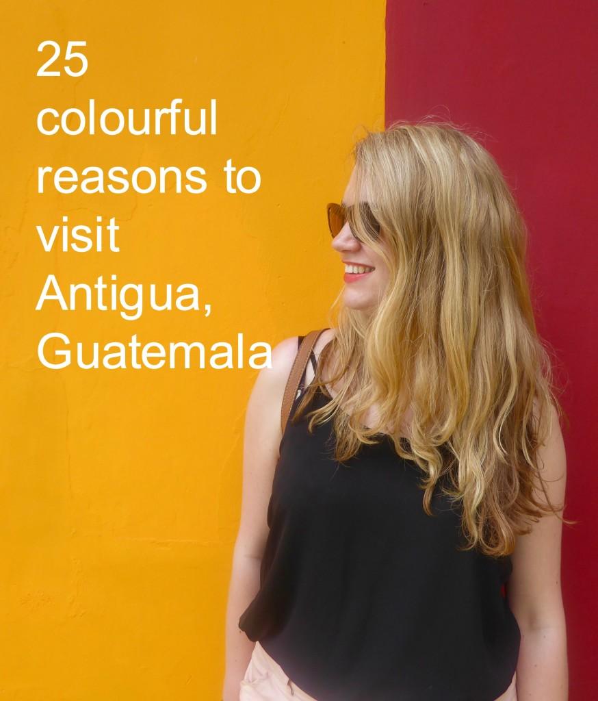 Reasons to visit Antigua, Guatemala