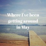 Where I've been getting around in May