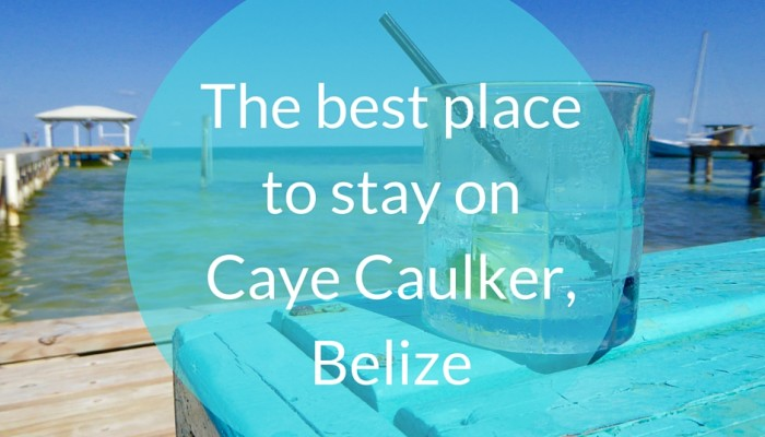 The best place to stay on Caye Caulker, Belize