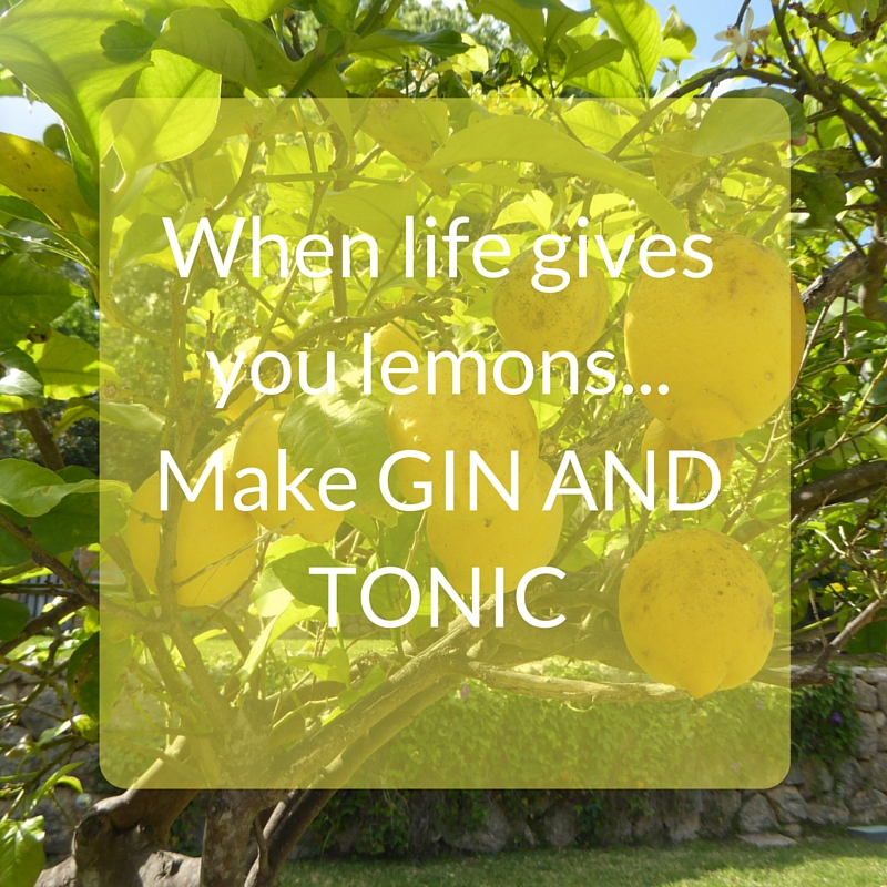 When life gives you lemons... Make GIN AND TONIC