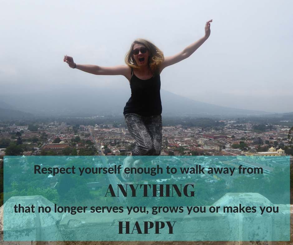 respect yourself enough to walk away from anything that no longer makes you happy