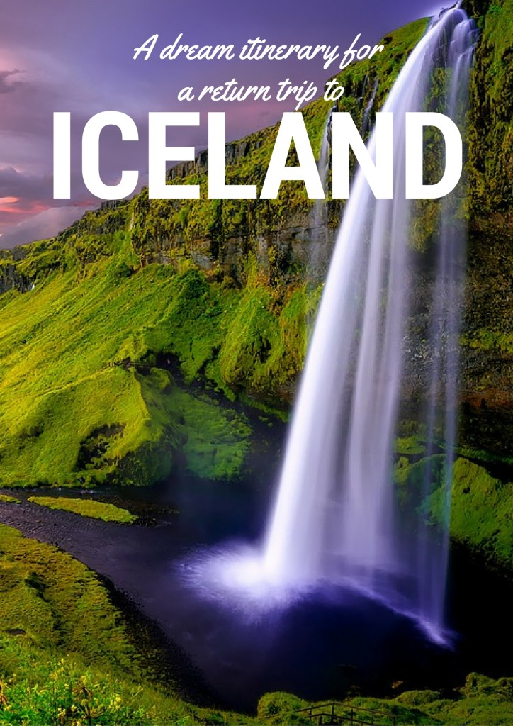 a perfect itinerary for a return visit to Iceland