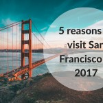 5 reasons to visit San Francisco in 2017