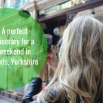 A perfect itinerary for a weekend in Leeds, Yorkshire