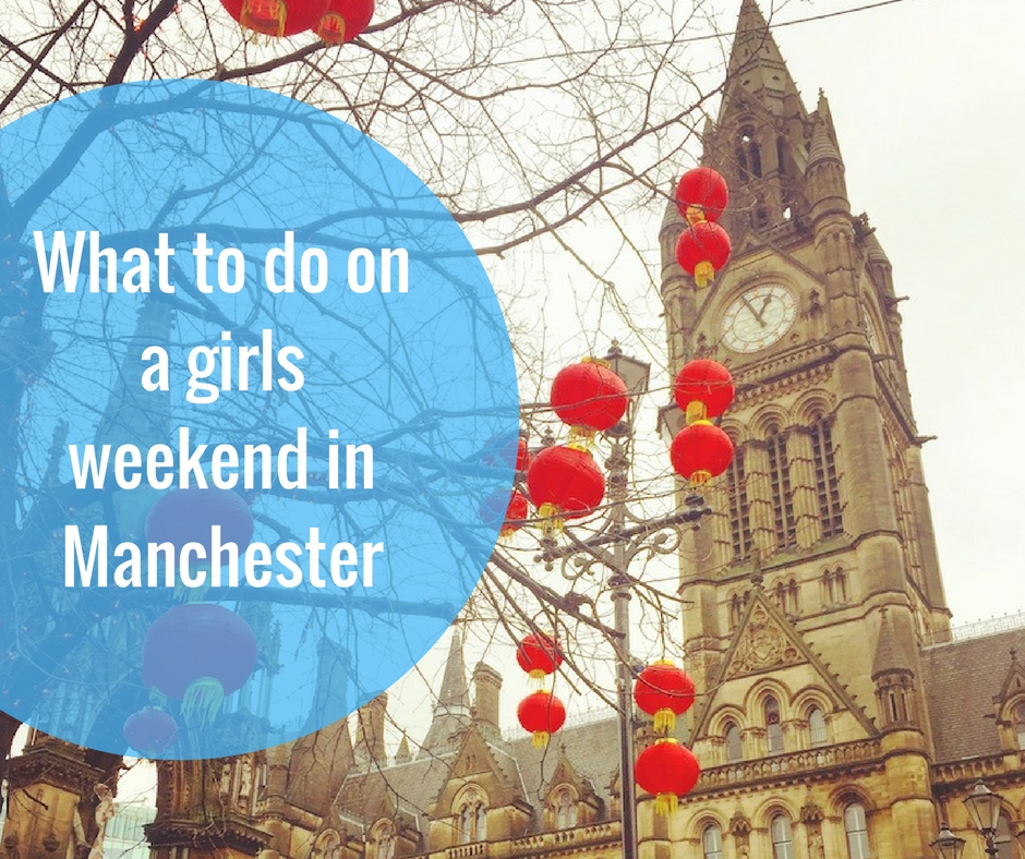 What to do on a girls weekend in Manchester
