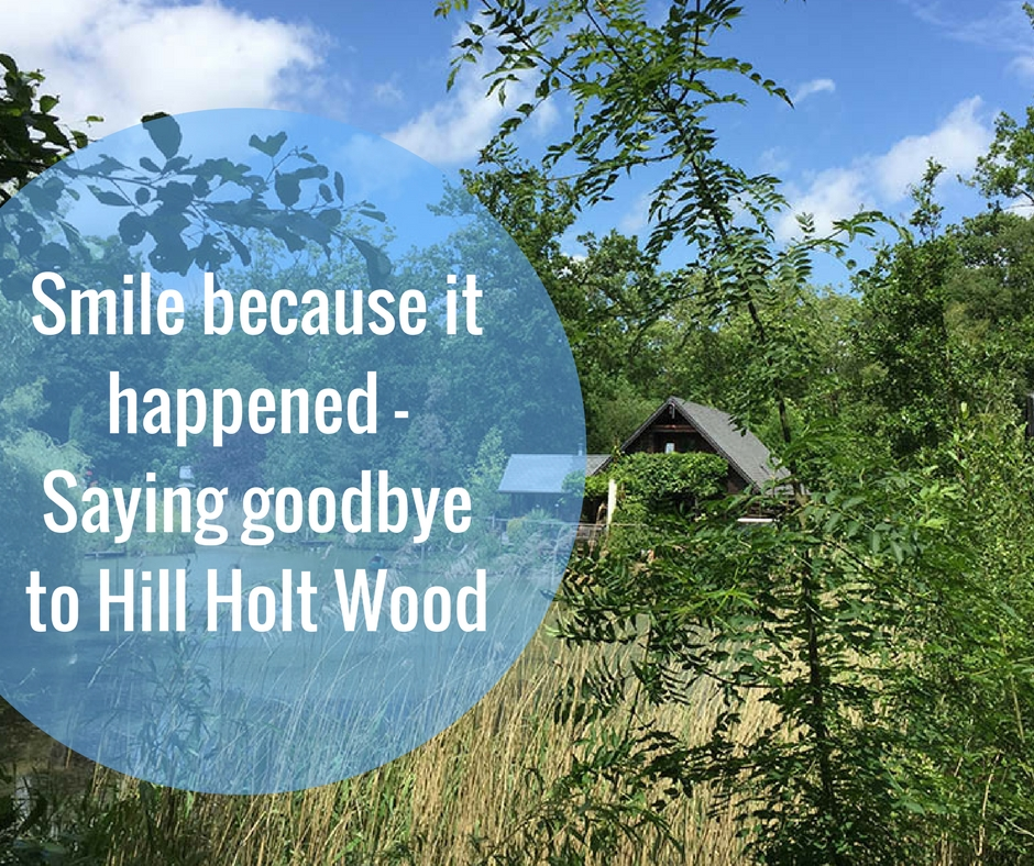 Smile because it happened - Saying goodbye to Hill Holt Wood